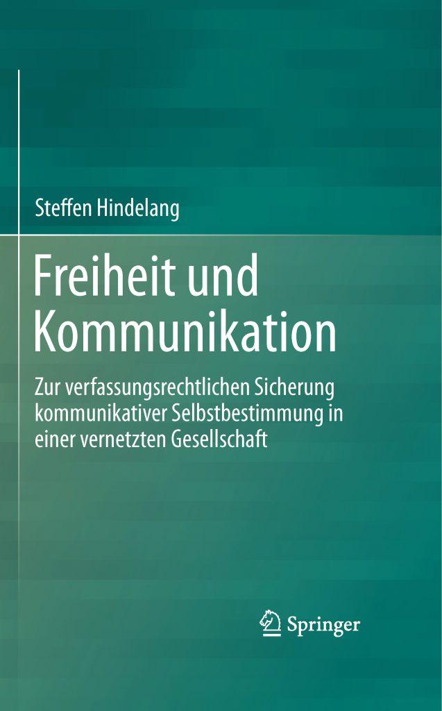 Freiheit und Kommunikation - Zur verfassungsrechtlichen Sicherung kommunikativer Selbstbestimmung in einer vernetzten Gesellschaft
